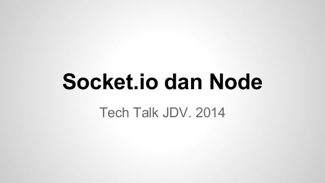 Socket.io dan Node Tech Talk JDV. 2014