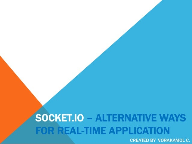 SOCKET.IO – ALTERNATIVE WAYS FOR REAL-TIME APPLICATION CREATED BY VORAKAMOL C.