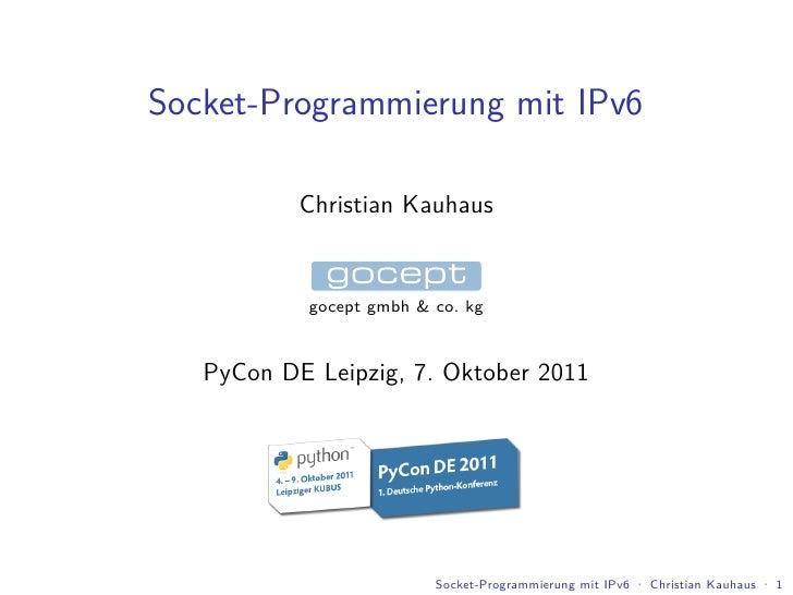 Socket-Programmierung mit IPv6           Christian Kauhaus            gocept gmbh & co. kg   PyCon DE Leipzig, 7. Oktober ...