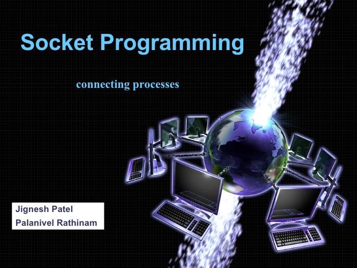 Socket Programming Jignesh Patel Palanivel Rathinam connecting processes