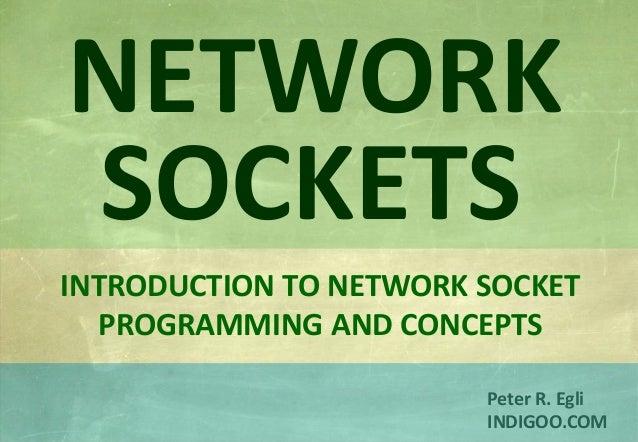© Peter R. Egli 2015 1/28 Rev. 4.60 Network Sockets indigoo.com Peter R. Egli INDIGOO.COM INTRODUCTION TO NETWORK SOCKET P...