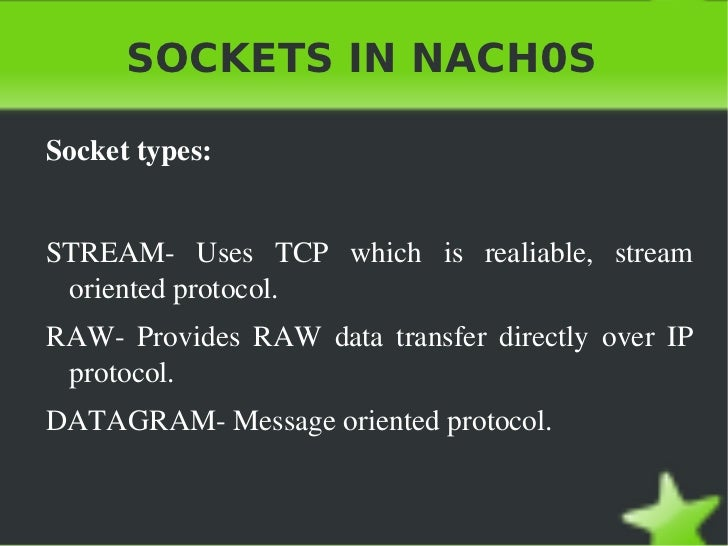 SOCKETS IN NACH0S <ul>Socket types: <li>STREAM- Uses TCP which is realiable, stream oriented protocol.