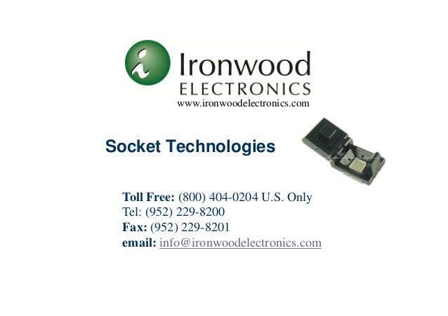www.ironwoodelectronics.com  Socket Technologies  Toll Free: (800) 404-0204 U.S. Only  Tel: (952) 229-8200  Fax: (952) 229...