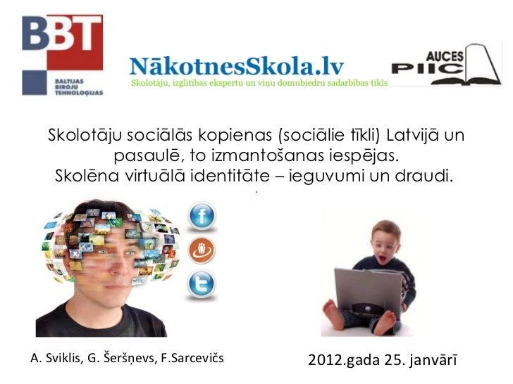 Skolotāju sociālās kopienas (sociālie tīkli) Latvijā un pasaulē, to izmantošanas iespējas. Skolēna virtuālā identitāte – i...