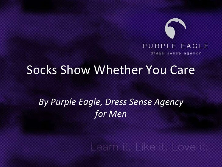 Socks Show Whether You Care<br />By Purple Eagle, Dress Sense Agency for Men<br />