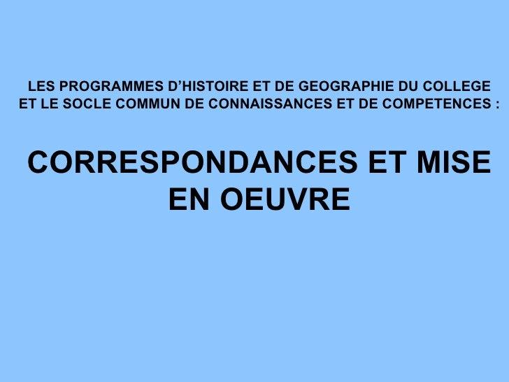 LES PROGRAMMES D'HISTOIRE ET DE GEOGRAPHIE DU COLLEGE ET LE SOCLE COMMUN DE CONNAISSANCES ET DE COMPETENCES: CORRESPONDAN...