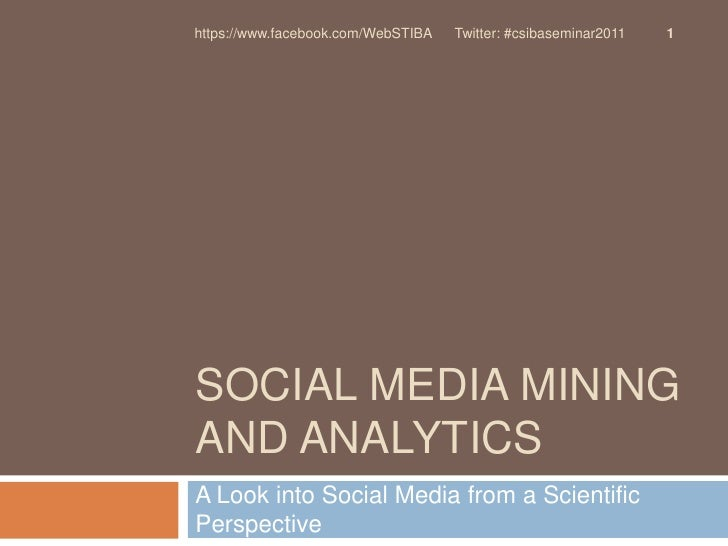 Social MEDIA MINING AND ANALYTICS<br />A Look into Social Media from a Scientific Perspective<br />1<br />https://www.face...