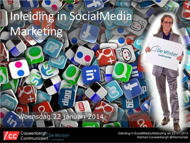 Inleiding in SocialMedia Marketing  Woensdag 22 januari 2014 Couwenbergh Communiceert  Inleiding in SocialMedia Marketing ...