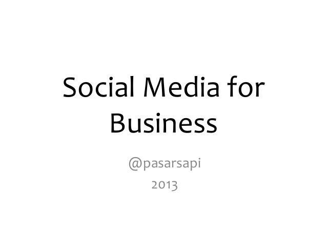 Social Media for Business @pasarsapi 2013