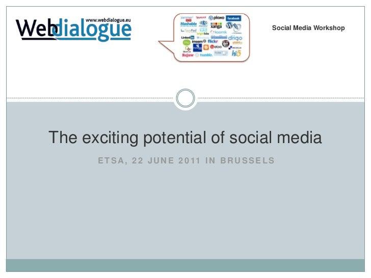 Social Media Workshop<br />The exciting potential of social media<br />ETSA, 22 JUNE 2011 IN BRUSSELS<br />