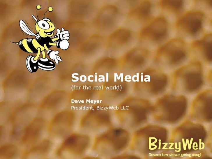 Social Media (for the real world) Dave Meyer President, BizzyWeb LLC