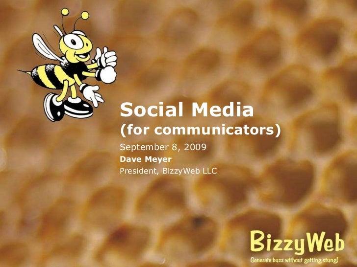 Social Media (for communicators) September 8, 2009 Dave Meyer President, BizzyWeb LLC