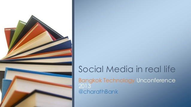 Social Media in real lifeBangkok Technology Unconference2013@charathBank