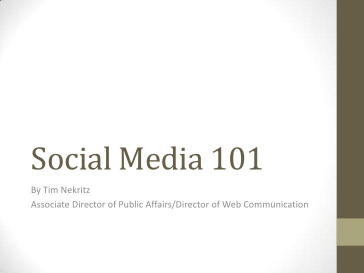 Social Media 101<br />By Tim Nekritz<br />Associate Director of Public Affairs/Director of Web Communication<br />