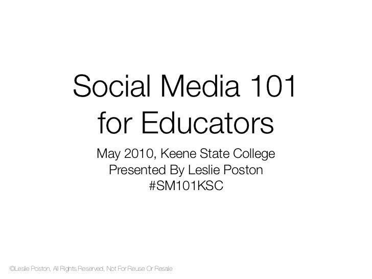 Social Media 101                        for Educators                                May 2010, Keene State College        ...