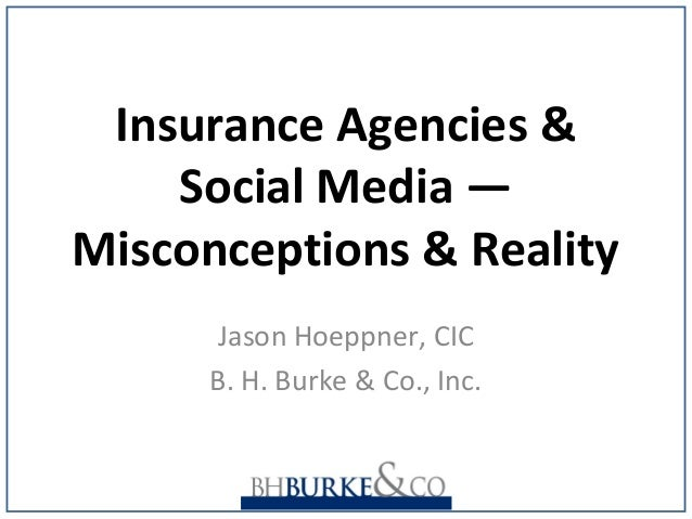 Insurance Agencies & Social Media ― Misconceptions & Reality Jason Hoeppner, CIC B. H. Burke & Co., Inc.