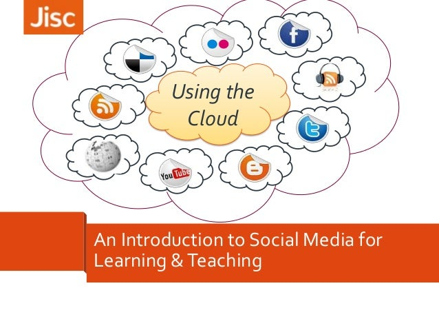 Using the Cloud  An Introduction to Social Media for Learning & Teaching