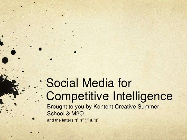 Social Media for Competitive Intelligence<br />Brought to you by Kontent Creative Summer School & M2O.<br />and the letter...