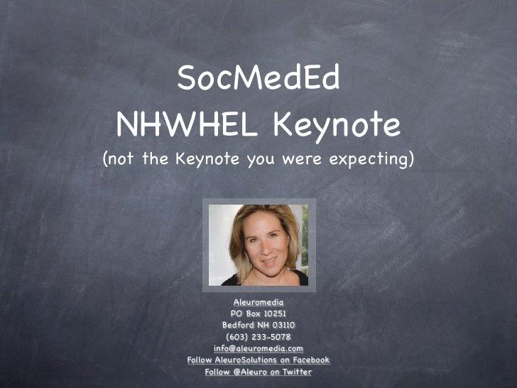 SocMedEd  NHWHEL Keynote (not the Keynote you were expecting)                           Aleuromedia                      P...