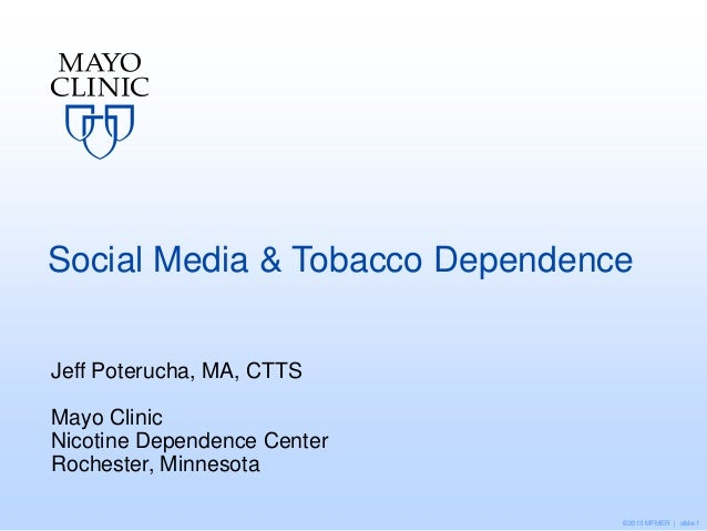 Social Media & Tobacco Dependence Jeff Poterucha, MA, CTTS  Mayo Clinic Nicotine Dependence Center Rochester, Minnesota ©2...