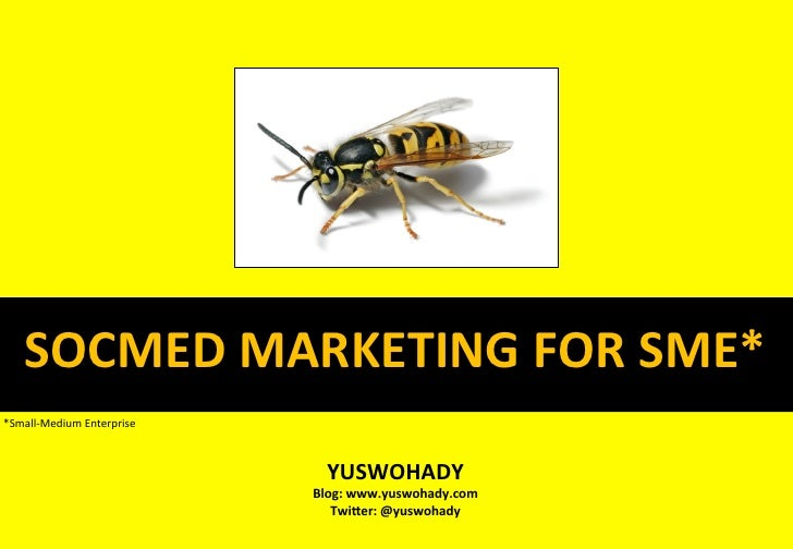 SOCMED MARKETING FOR SME* *Small-‐Medium Enterprise                                       YUSWOHADY        ...
