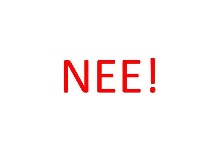 NEE!<br />