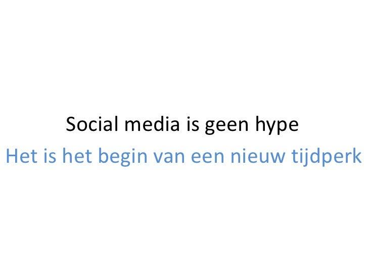 Social media is geen hype<br />Het is het begin van een nieuw tijdperk<br />