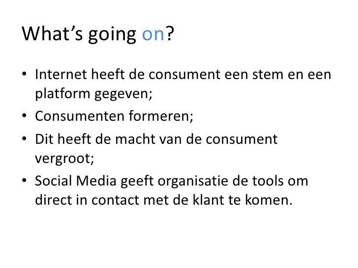 What'sgoingon?<br />Internet heeft de consument een stem en een platform gegeven;<br />Consumenten formeren;<br />Dit heef...