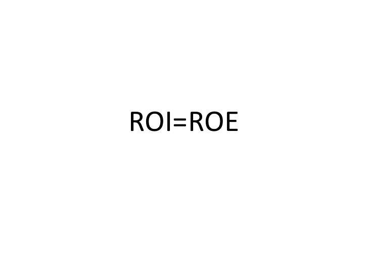 ROI=ROE<br />