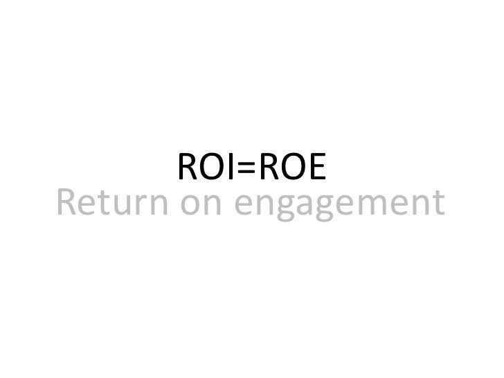 ROI=ROE<br />Return on engagement<br />