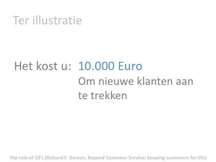 Ter illustratie<br />10.000 Euro<br />Om nieuwe klanten aan te trekken<br />Het kost u:  <br />The rule of 10's (Richard F...
