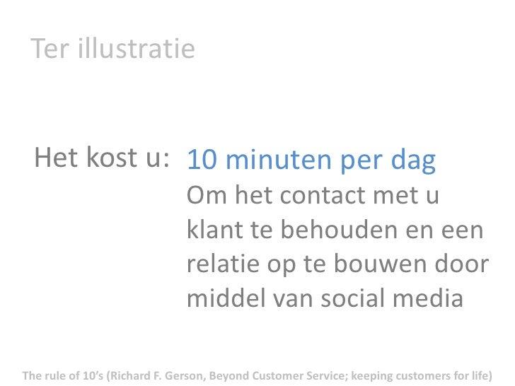 Ter illustratie<br />Het kost u:  <br />10 minuten per dag<br />Om het contact met u klant te behouden en een relatie op t...