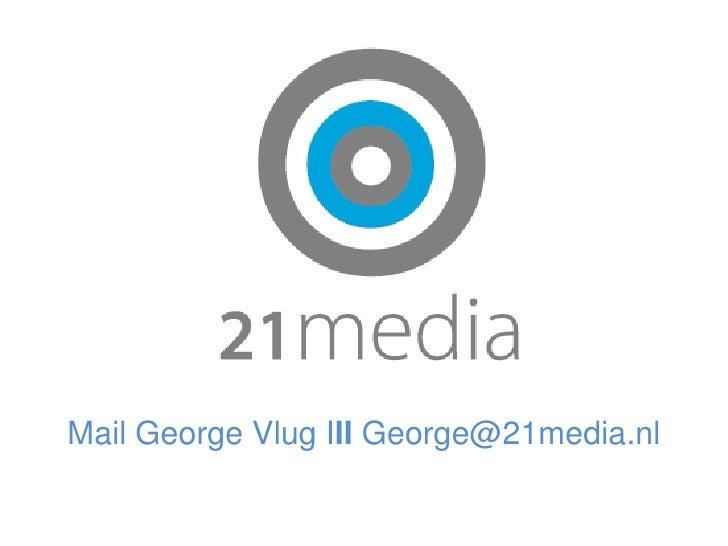 Mail George Vlug III George@21media.nl<br />