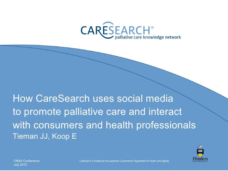 How CareSearch uses social mediato promote palliative care and interactwith consumers and health professionalsTieman JJ, K...
