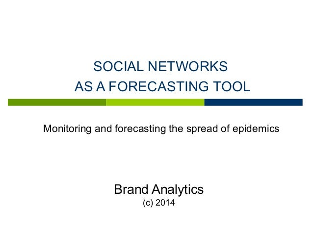 SOCIAL NETWORKS AS A FORECASTING TOOL Brand Analytics (с) 2014 Monitoring and forecasting the spread of epidemics