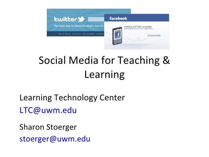 Social Media for Teaching & Learning Learning Technology Center [email_address]   Sharon Stoerger [email_address]