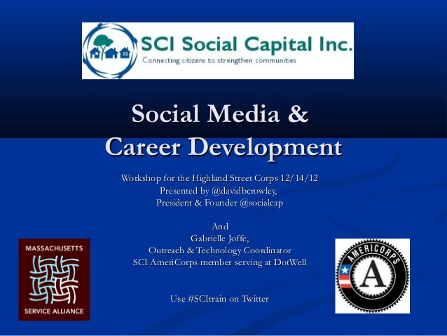 Social Media &Career Development Workshop for the Highland Street Corps 12/14/12         Presented by @davidbcrowley,     ...