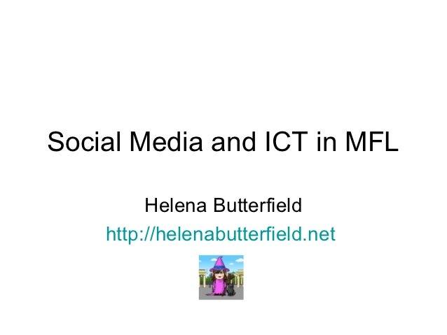 Social Media and ICT in MFL         Helena Butterfield    http://helenabutterfield.net