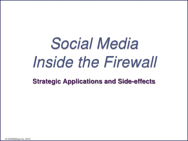 Social Media                         Inside the Firewall                         Strategic Applications and Side-effects  ...