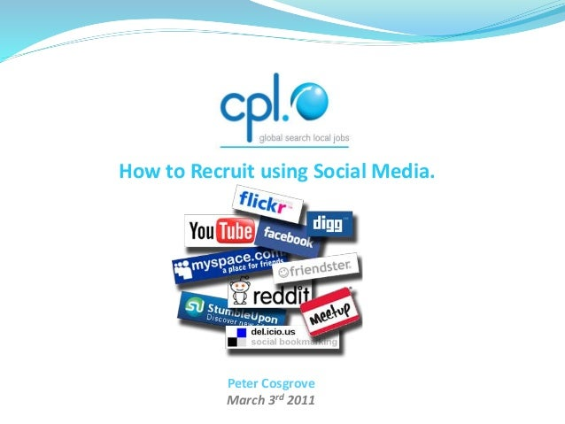 How to Recruit using Social Media. Peter Cosgrove March 3rd 2011