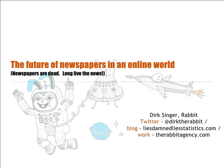 The future of newspapers in an online world (Newspapers are dead. Long live the news!)                                    ...