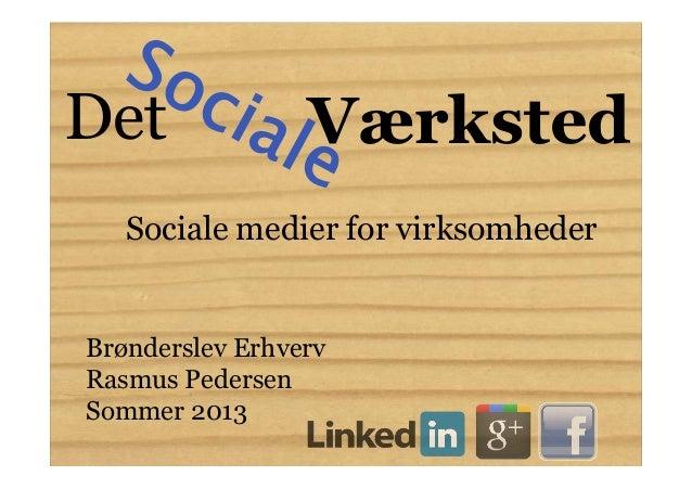 DetSocialeVærkstedSociale medier for virksomhederBrønderslev ErhvervRasmus PedersenSommer 2013