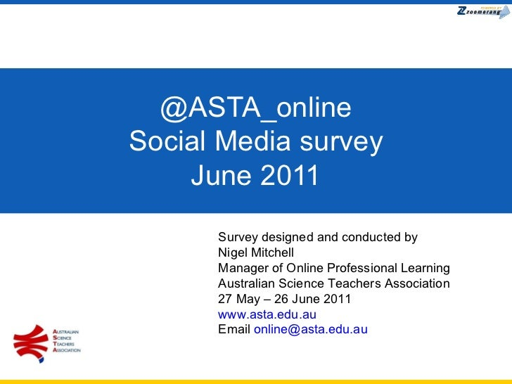 @ASTA_online Social Media survey June 2011 Survey designed and conducted by  Nigel Mitchell Manager of Online Professional...