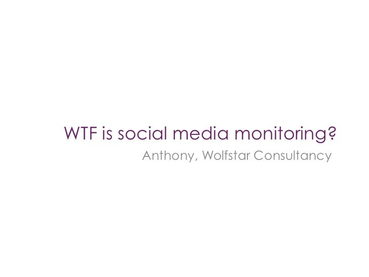 WTF is social media monitoring?        Anthony, Wolfstar Consultancy