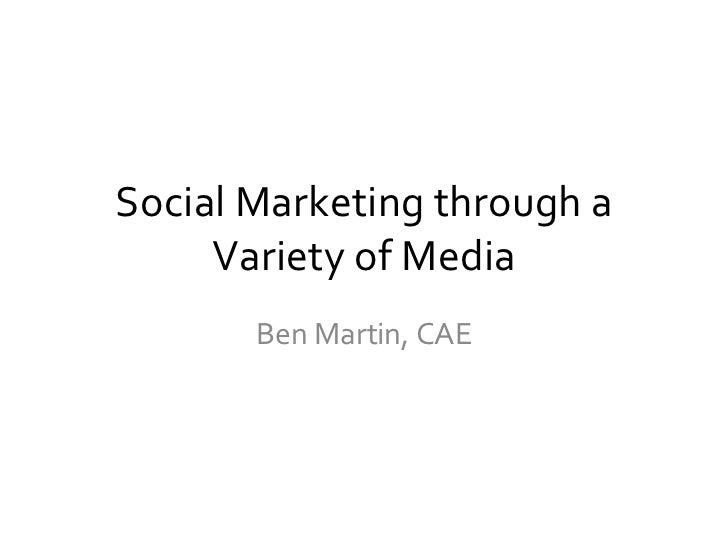 Social Marketing through a Variety of Media Ben Martin, CAE
