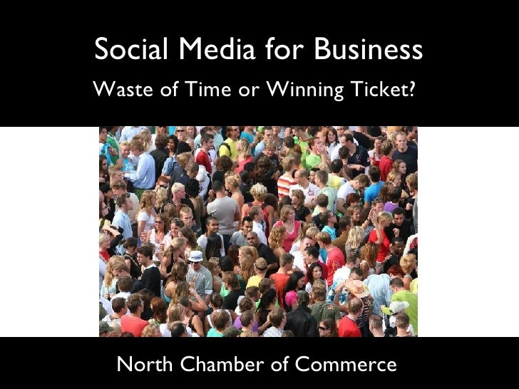 Social Media for Business Waste of Time or Winning Ticket?   North Chamber of Commerce