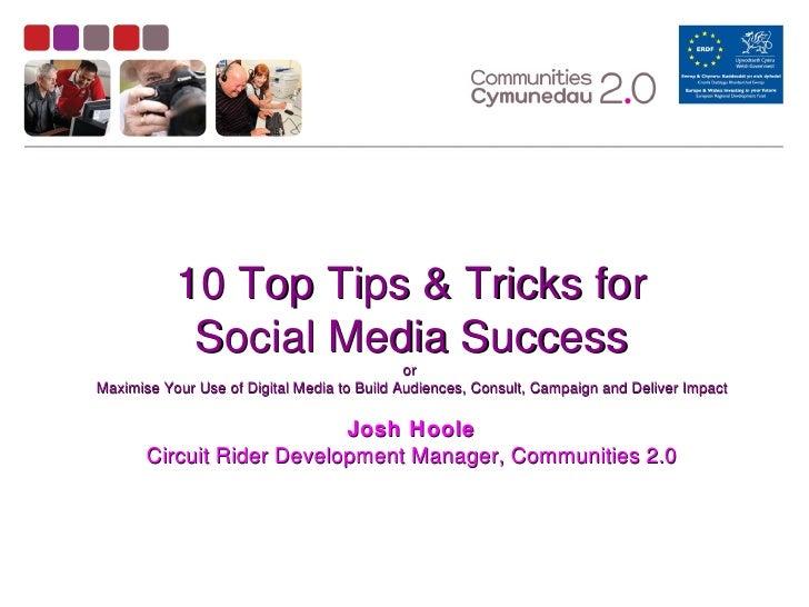 10 Top Tips & Tricks for            Social Media Success                                             orMaximise Your Use o...