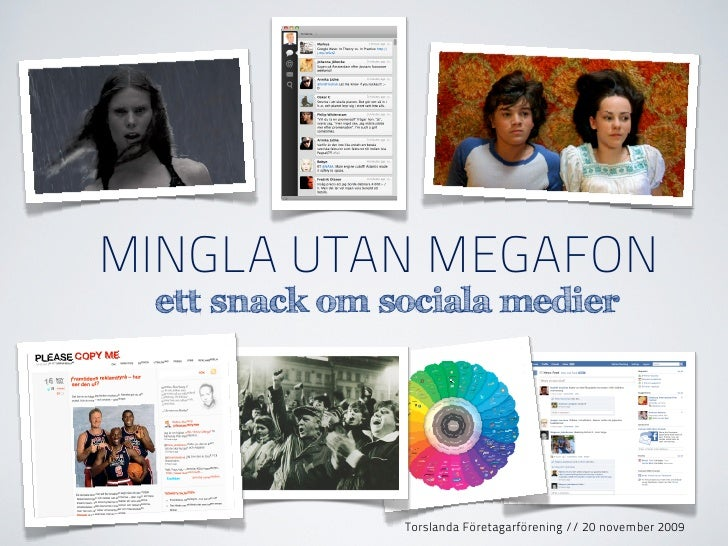 MINGLA UTAN MEGAFON  ett snack om sociala medier                    Torslanda Företagarförening // 20 november 2009