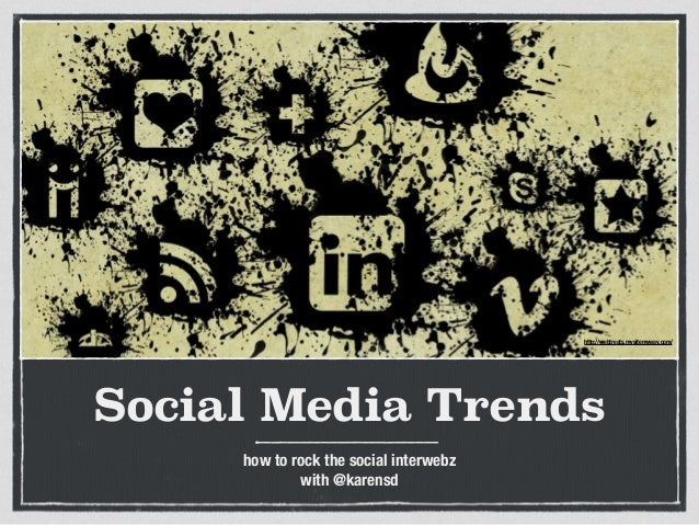 Social Media Trends how to rock the social interwebz with @karensd http://webtreats.mysitemyway.com/
