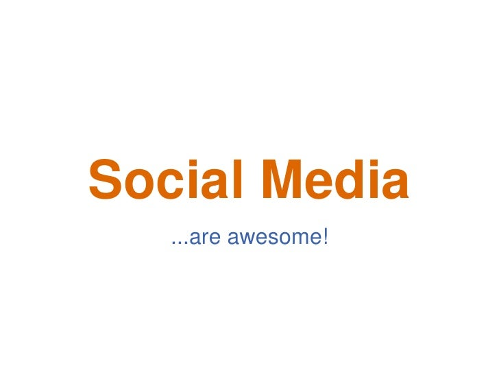 Social Media<br />...are awesome!<br />